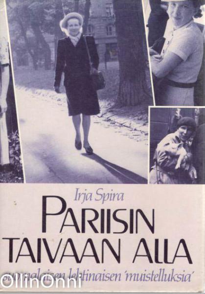 """Pariisin taivaan alla : suomalaisen lehtinaisen """"muistelluksia"""", Irja Spira"""