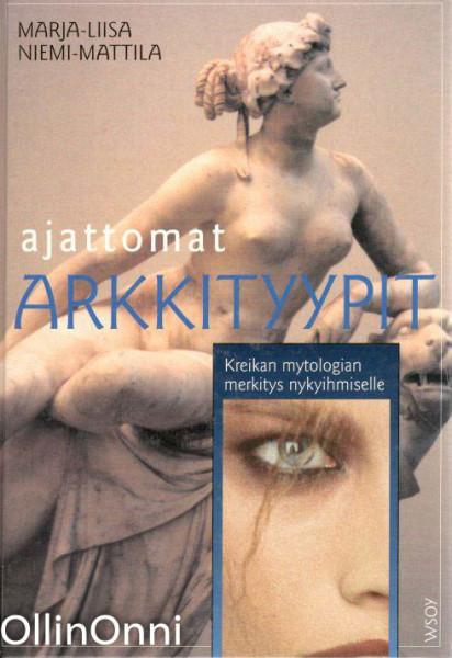 Ajattomat arkkityypit : Kreikan mytologian merkitys nykyihmiselle, Marja-Liisa Niemi-Mattila