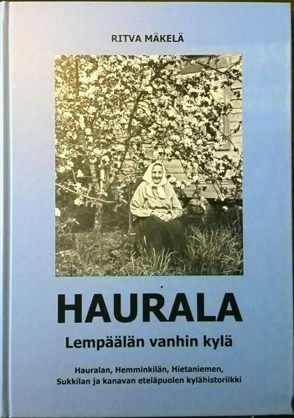 Haurala - Lempäälän vanhin kylä : Hauralan, Hemminkilän, Hietaniemen, Sukkilan ja kanavan eteläpuolen kylähistoriikki, Ritva Mäkelä