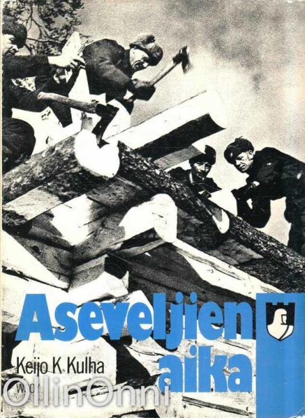 Aseveljien aika : suomalaisen asevelihengen ja aseveliliikkeen historiaa 1940-1945, Keijo K. Kulha