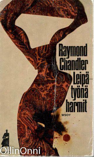 Leipätyönä harmit : viisi rikoskertomusta, Raymond Chandler
