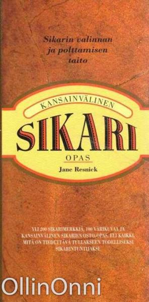 Kansainvälinen Sikariopas - Sikarin valinnan ja polttamisen opas, Jane Resnick