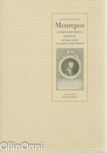Monrepos - Ludwig Heinrich Nicolay och hans värld i 1700-talets ryska Finland, Rainer Knapas